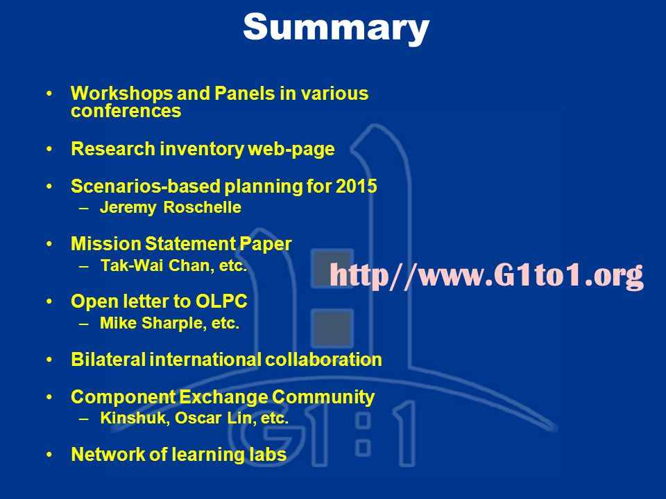 Summary Workshops and Panels in various conferences Research inventory web-page Scenarios-based planning for 2015 –Jeremy Roschelle Mission Statement Paper –Tak-Wai Chan, etc.