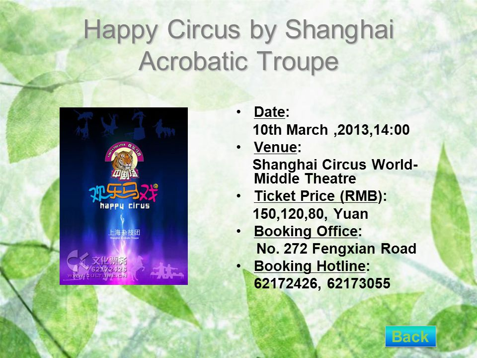 Happy Circus by Shanghai Acrobatic Troupe Date: 10th March,2013,14:00 Venue: Shanghai Circus World- Middle Theatre Ticket Price (RMB): 150,120,80, Yuan Booking Office: No.