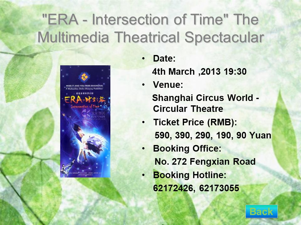 ERA - Intersection of Time The Multimedia Theatrical Spectacular Date: 4th March,2013 19:30 Venue: Shanghai Circus World - Circular Theatre Ticket Price (RMB): 590, 390, 290, 190, 90 Yuan Booking Office: No.