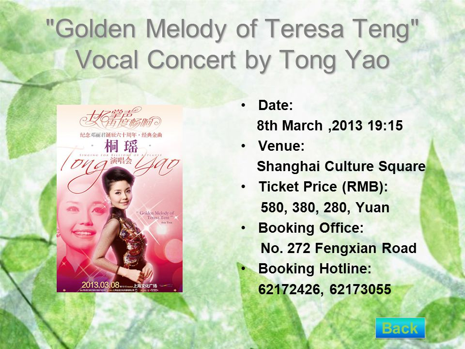 Golden Melody of Teresa Teng Vocal Concert by Tong Yao Date: 8th March,2013 19:15 Venue: Shanghai Culture Square Ticket Price (RMB): 580, 380, 280, Yuan Booking Office: No.