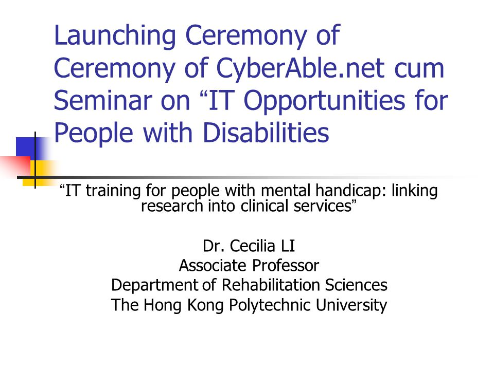 "Launching Ceremony of Ceremony of CyberAble.net cum Seminar on "" IT Opportunities for People with Disabilities "" IT training for people with mental ha"