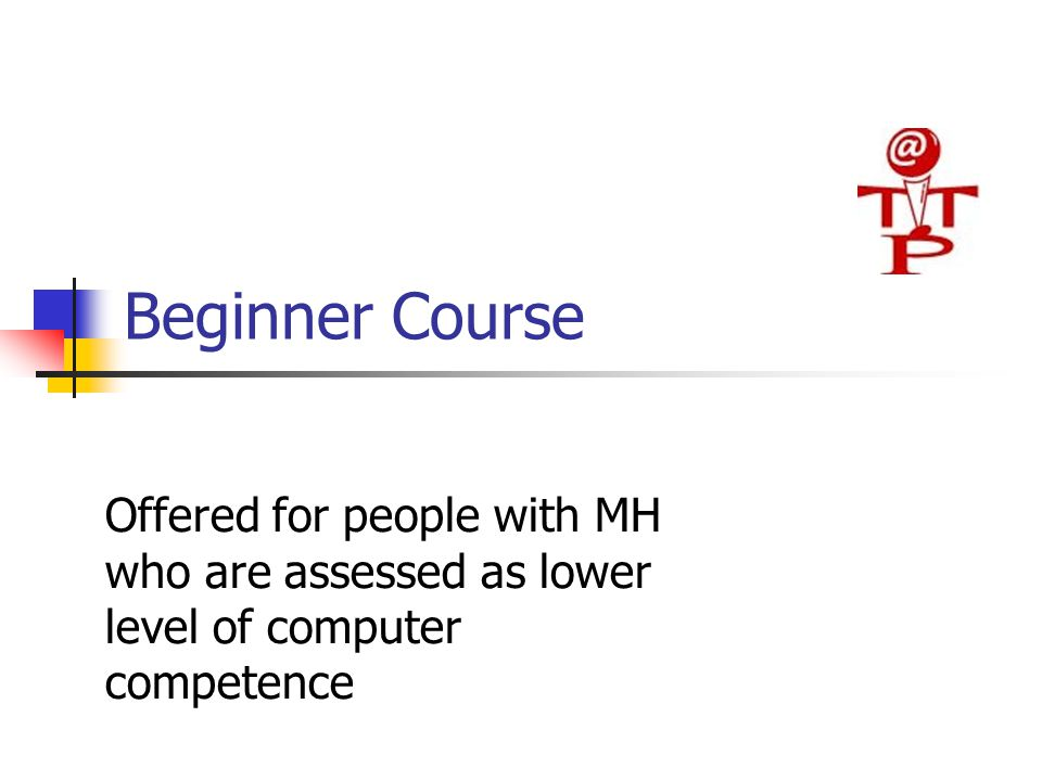Beginner Course Offered for people with MH who are assessed as lower level of computer competence