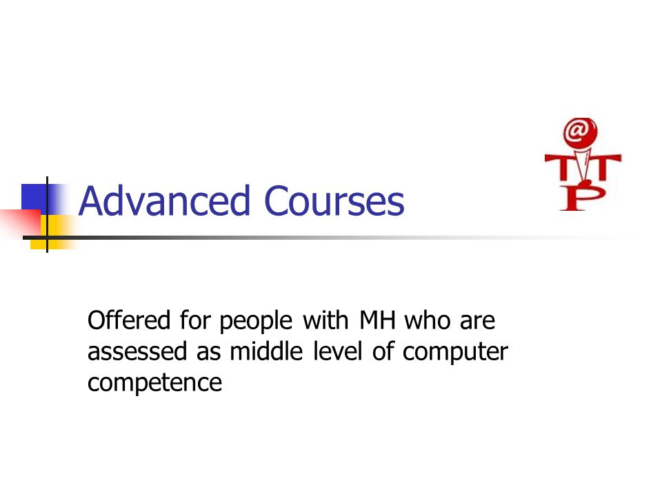 Advanced Courses Offered for people with MH who are assessed as middle level of computer competence