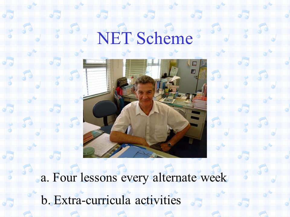 NET Scheme a. Four lessons every alternate week b. Extra-curricula activities