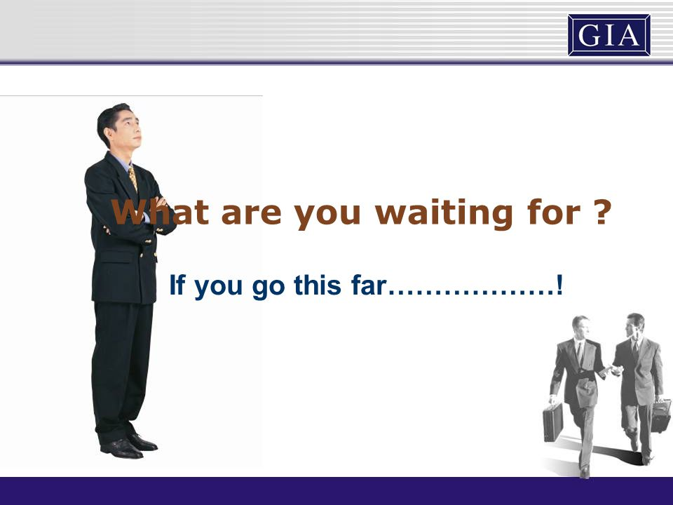 What are you waiting for ? If you go this far………………!