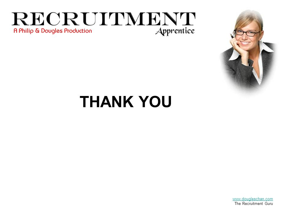 THANK YOU www.dougleschan.com The Recruitment Guru