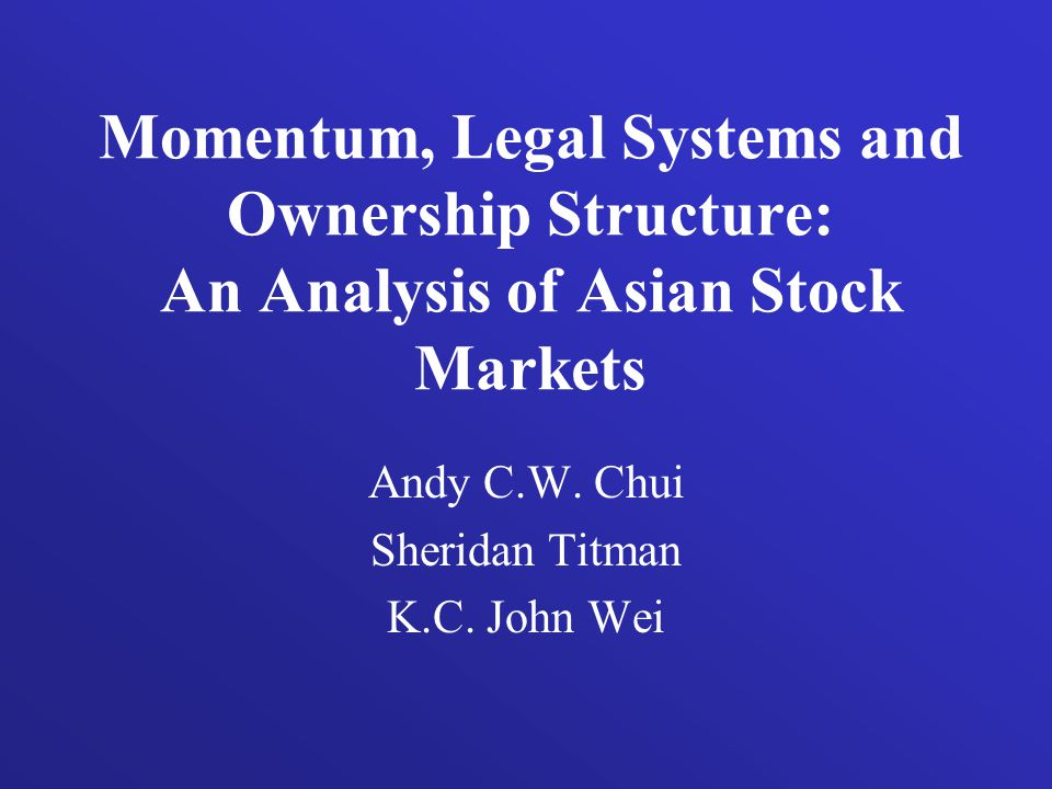 Momentum, Legal Systems and Ownership Structure: An Analysis of Asian Stock Markets Andy C.W.