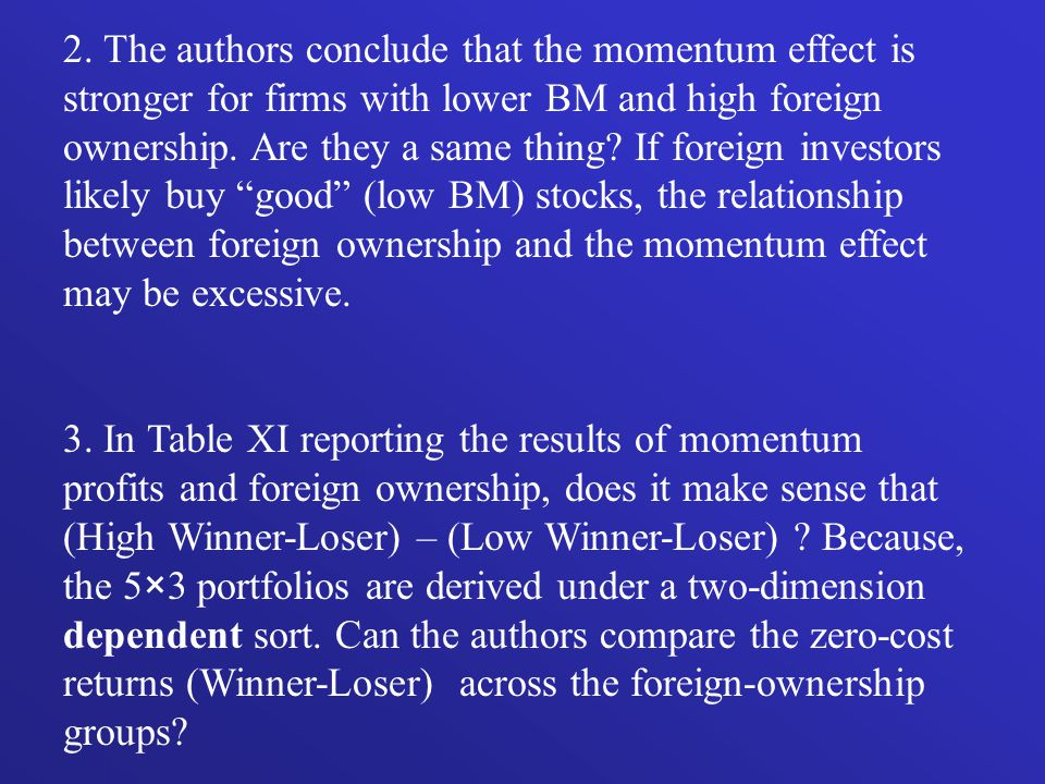 2. The authors conclude that the momentum effect is stronger for firms with lower BM and high foreign ownership. Are they a same thing? If foreign inv