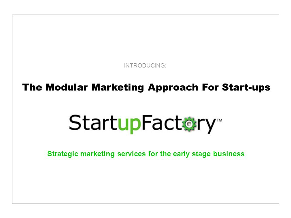 Strategic marketing services for the early stage business INTRODUCING: The Modular Marketing Approach For Start-ups
