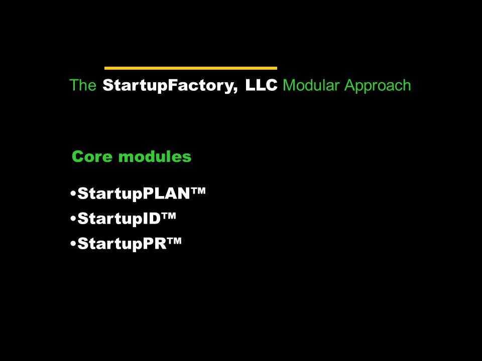 The StartupFactory, LLC Modular Approach StartupPLAN™ StartupID™ StartupPR™ Core modules