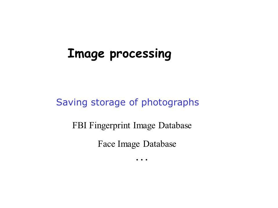 Image processing Saving storage of photographs FBI Fingerprint Image Database Face Image Database …