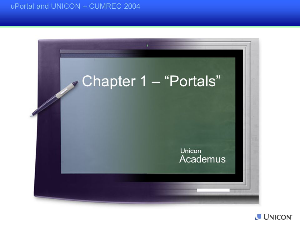 uPortal and UNICON – CUMREC 2004 Chapter 5 – Q & A Academus Unicon