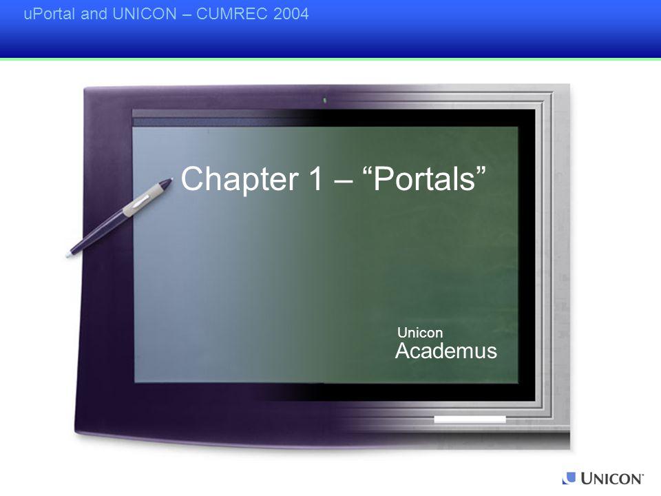 uPortal and UNICON – CUMREC 2004 Chapter 1 – Portals Academus Unicon