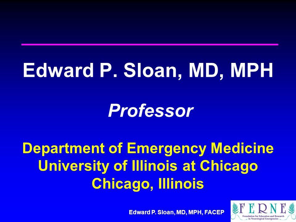 Edward P. Sloan, MD, MPH, FACEP Edward P.