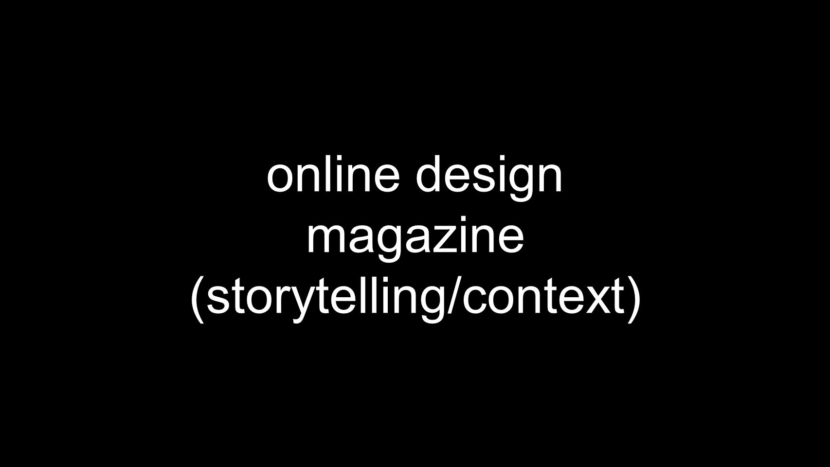 online design magazine (storytelling/context)