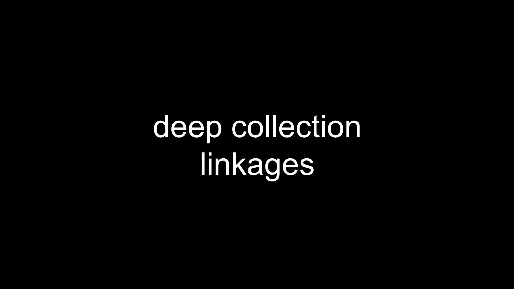 deep collection linkages
