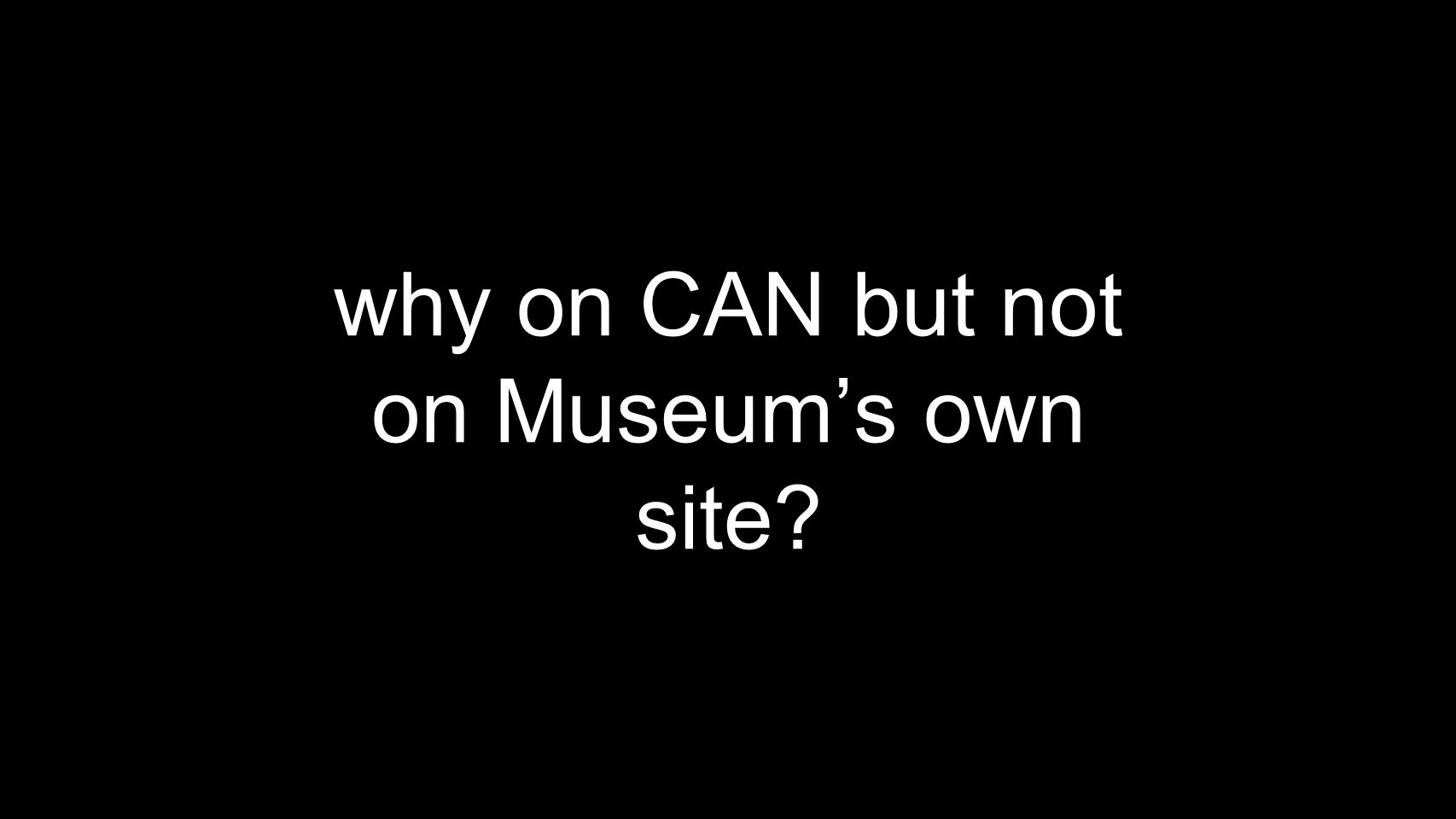 why on CAN but not on Museum's own site?