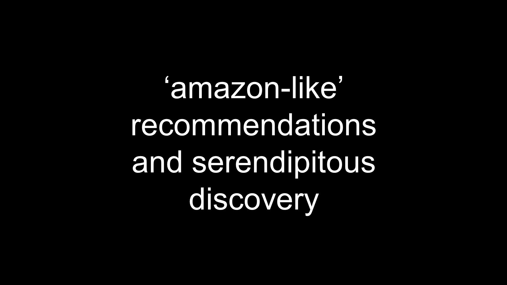 'amazon-like' recommendations and serendipitous discovery