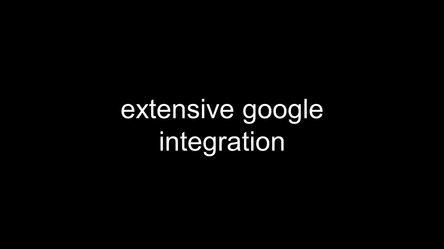 extensive google integration