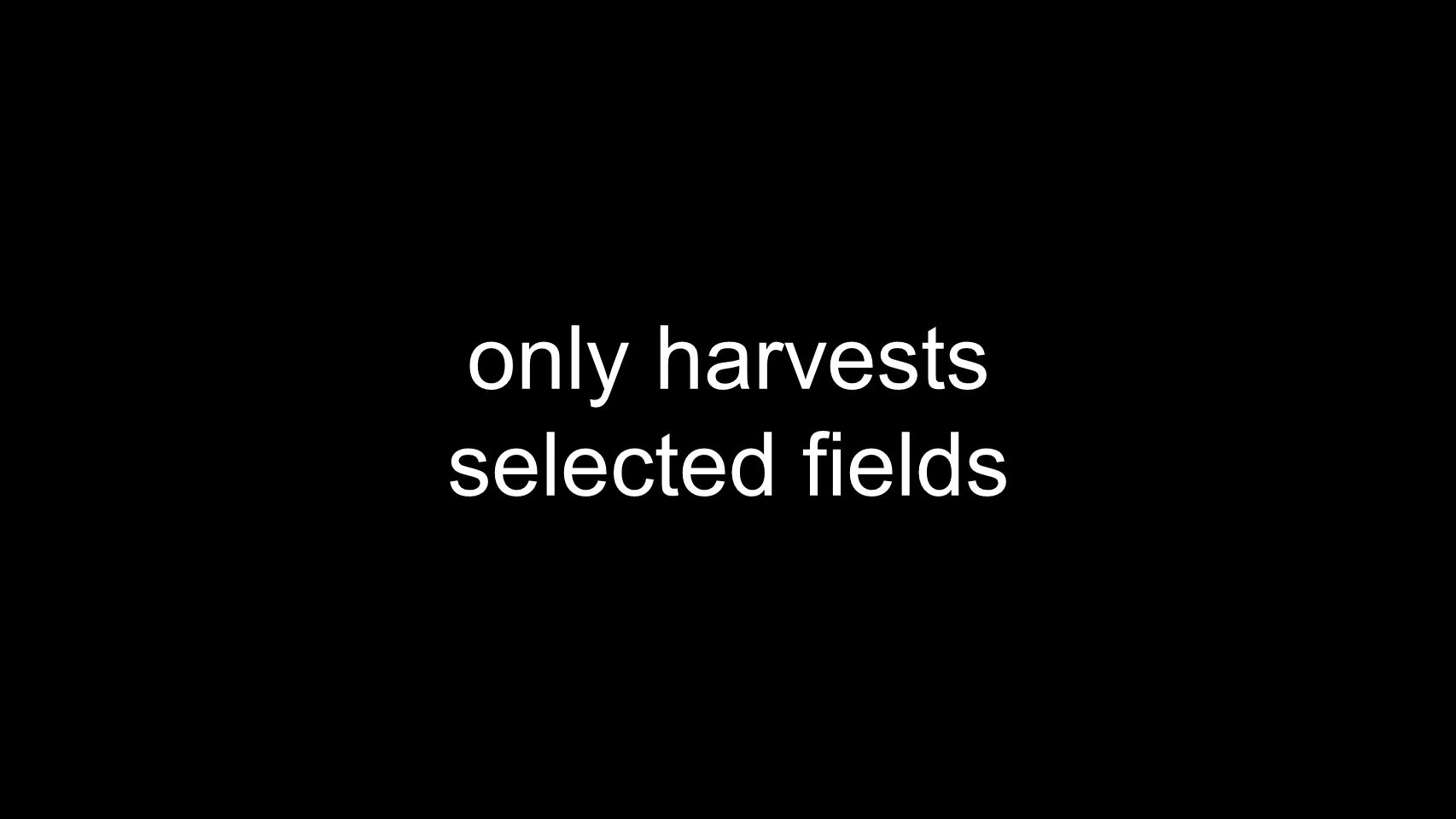 only harvests selected fields