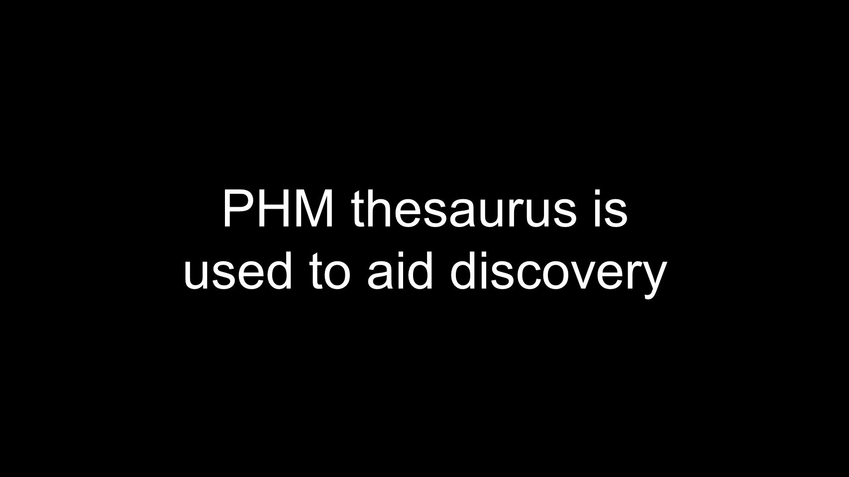 PHM thesaurus is used to aid discovery