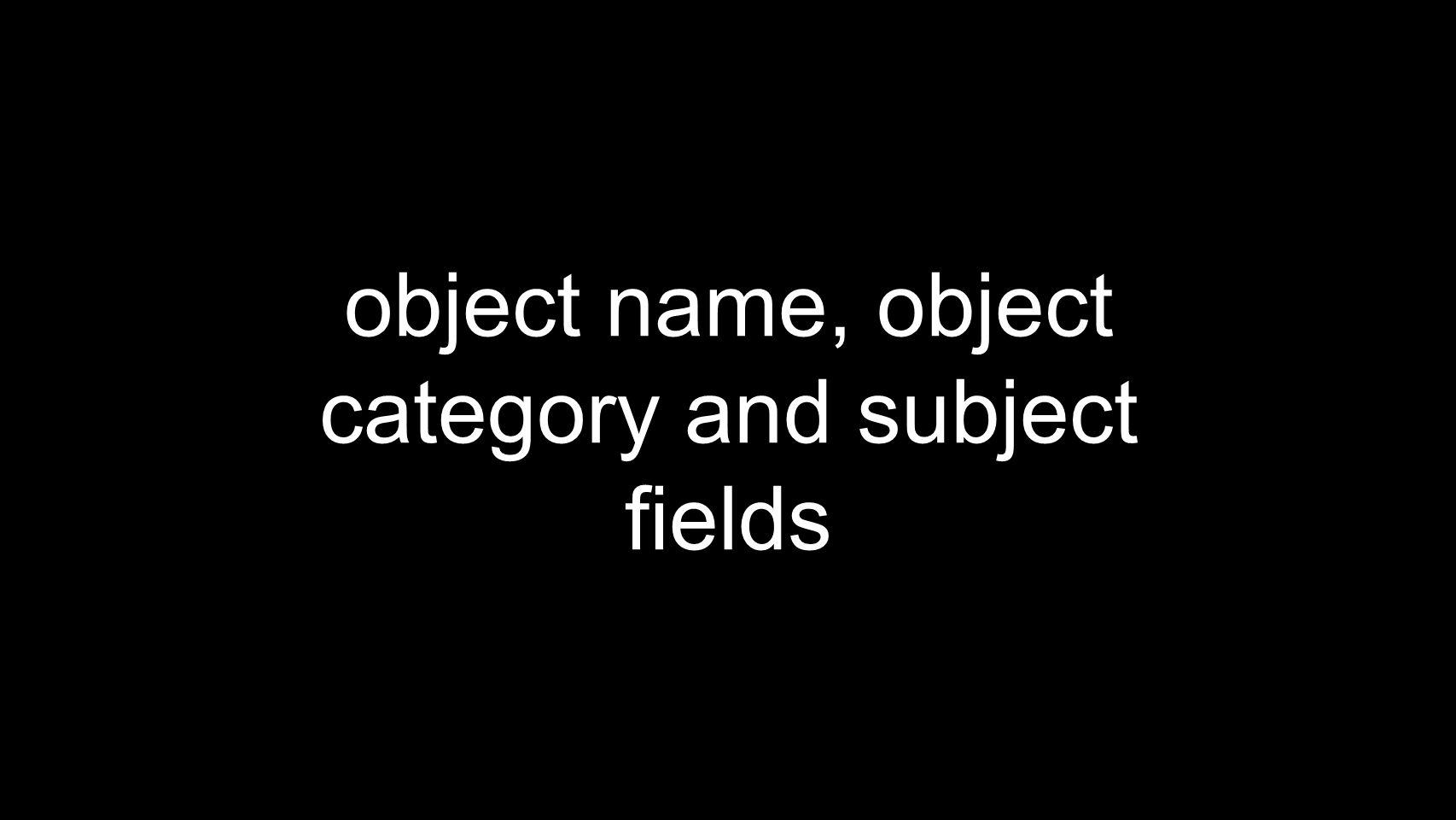 object name, object category and subject fields