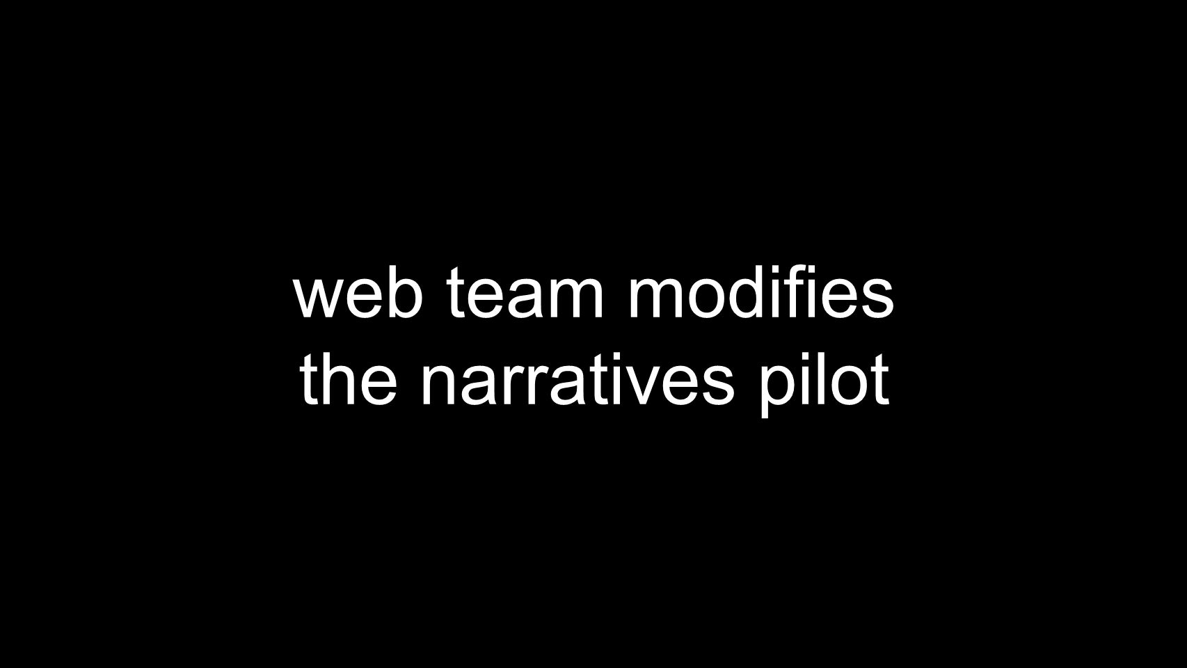 web team modifies the narratives pilot