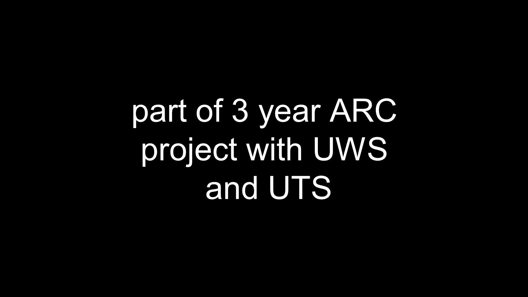 part of 3 year ARC project with UWS and UTS