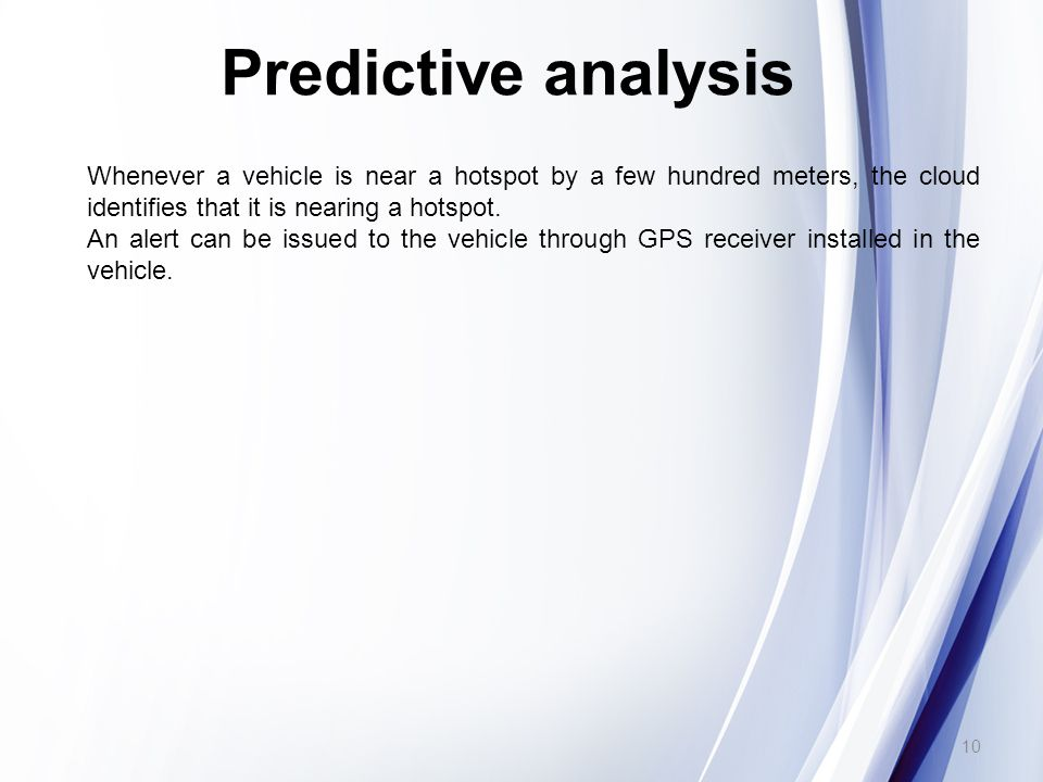 Predictive analysis Whenever a vehicle is near a hotspot by a few hundred meters, the cloud identifies that it is nearing a hotspot.
