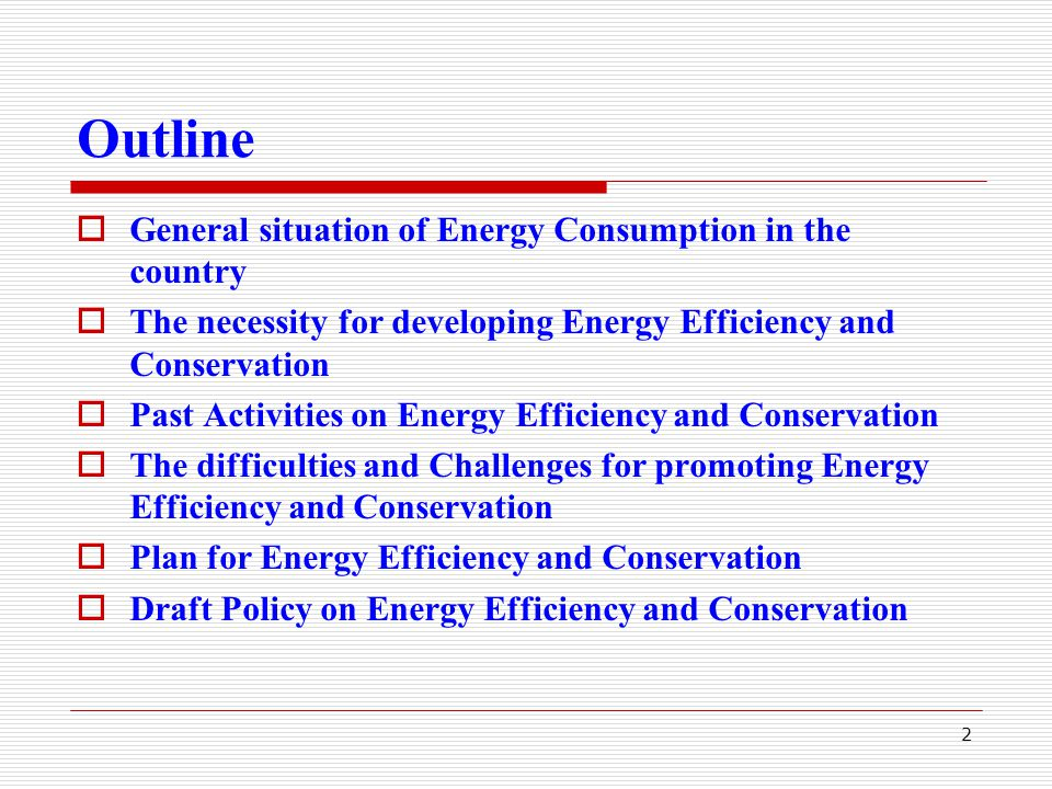 13 Draft Policy on Energy Efficiency and Conservation  Establishment of agency responsible for EE&C in Ministry of Energy and Mines  Setting up the plan targeting to government offices in reducing energy consumption by 10% in the period of 2006-2007;  Establishment of legal documents: Decree, Guidelines and rules on EE&C;  Proposing all sectors to have plans and measures for reducing energy consumption.