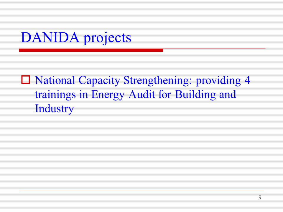 9 DANIDA projects  National Capacity Strengthening: providing 4 trainings in Energy Audit for Building and Industry