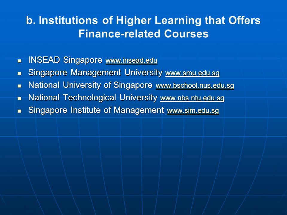 b. Institutions of Higher Learning that Offers Finance-related Courses INSEAD Singapore www.insead.edu INSEAD Singapore www.insead.edu www.insead.edu