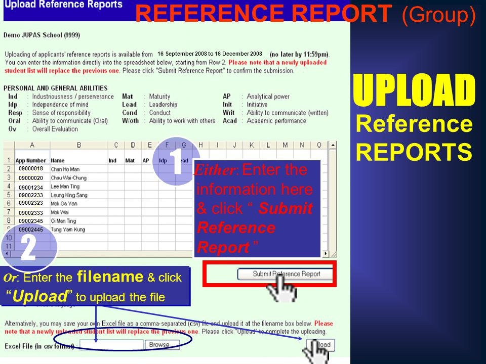 UPLOAD Reference REPORTS 16 September 2008 to 16 December 2008 1 Either: Enter the information here & click Submit Reference Report Or : Enter the filename & click Upload to upload the file 2 09000018 09000020 09001234 09002233 09002323 09002333 09002345 09002445 REFERENCE REPORT (Group)