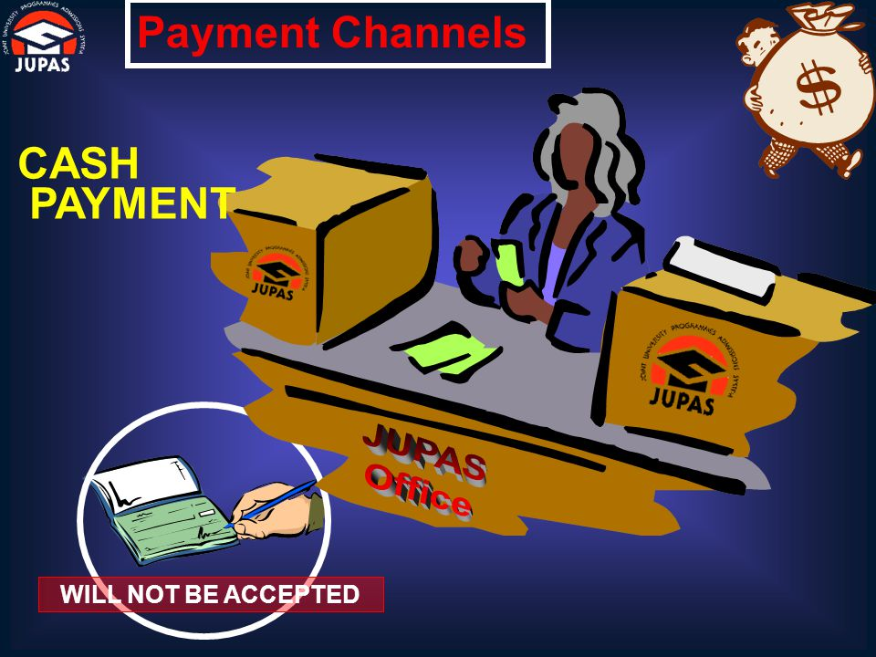 Payment Channels WILL NOT BE ACCEPTED CASH PAYMENT