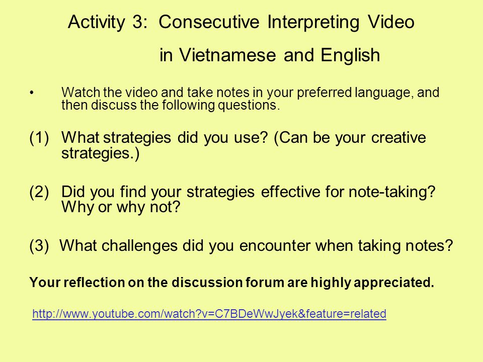 Activity 3: Consecutive Interpreting Video in Vietnamese and English Watch the video and take notes in your preferred language, and then discuss the f