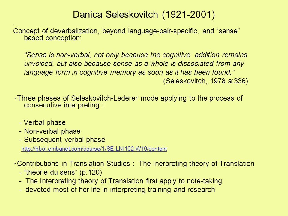 "Danica Seleskovitch (1921-2001) ٠ Concept of deverbalization, beyond language-pair-specific, and ""sense"" based conception: ""Sense is non-verbal, not o"
