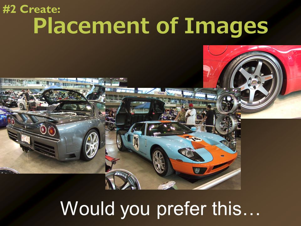 Placement of Images Would you prefer this… #2 Create: