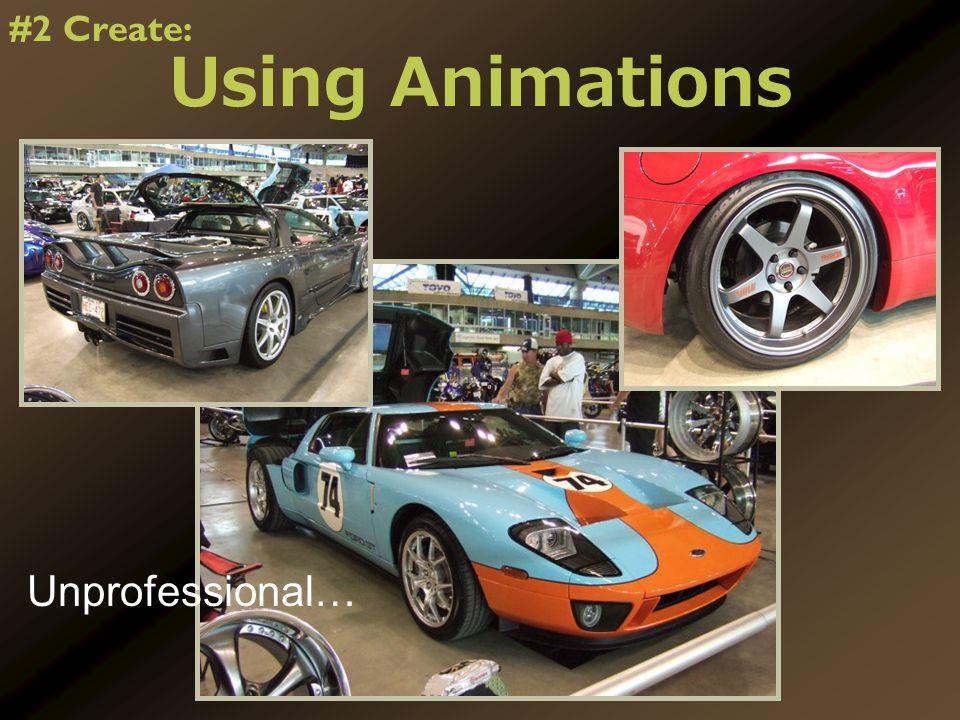 Using Animations Unprofessional… #2 Create: