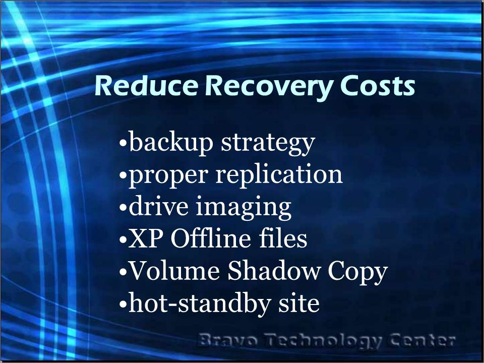 Reduce Recovery Costs backup strategy proper replication drive imaging XP Offline files Volume Shadow Copy hot-standby site