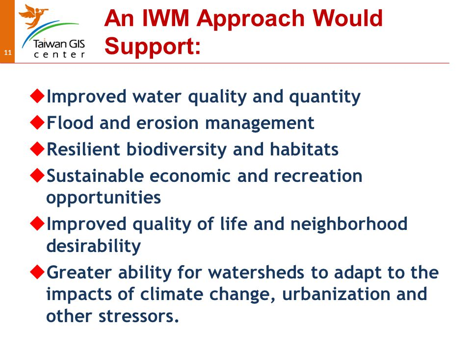 11 An IWM Approach Would Support:  Improved water quality and quantity  Flood and erosion management  Resilient biodiversity and habitats  Sustainable economic and recreation opportunities  Improved quality of life and neighborhood desirability  Greater ability for watersheds to adapt to the impacts of climate change, urbanization and other stressors.