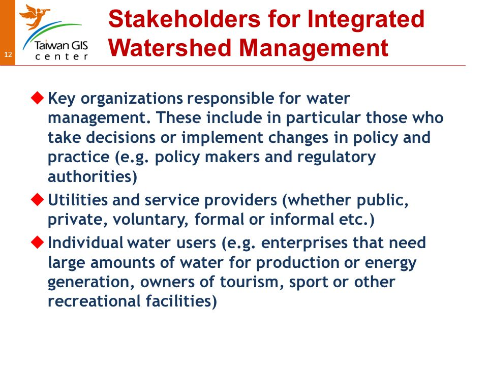 12 Stakeholders for Integrated Watershed Management  Key organizations responsible for water management.