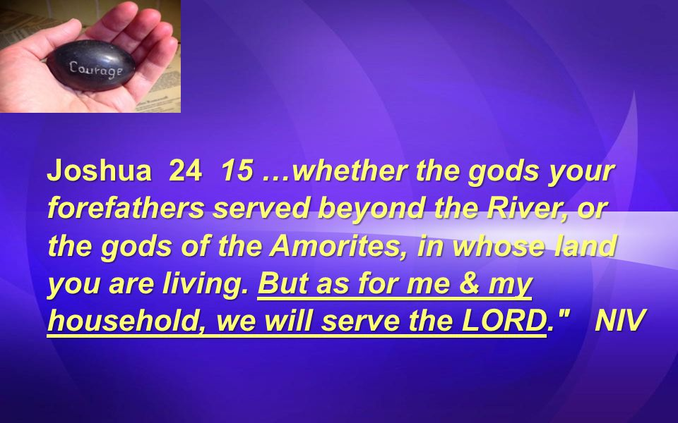 Joshua 24 15 …whether the gods your forefathers served beyond the River, or the gods of the Amorites, in whose land you are living.