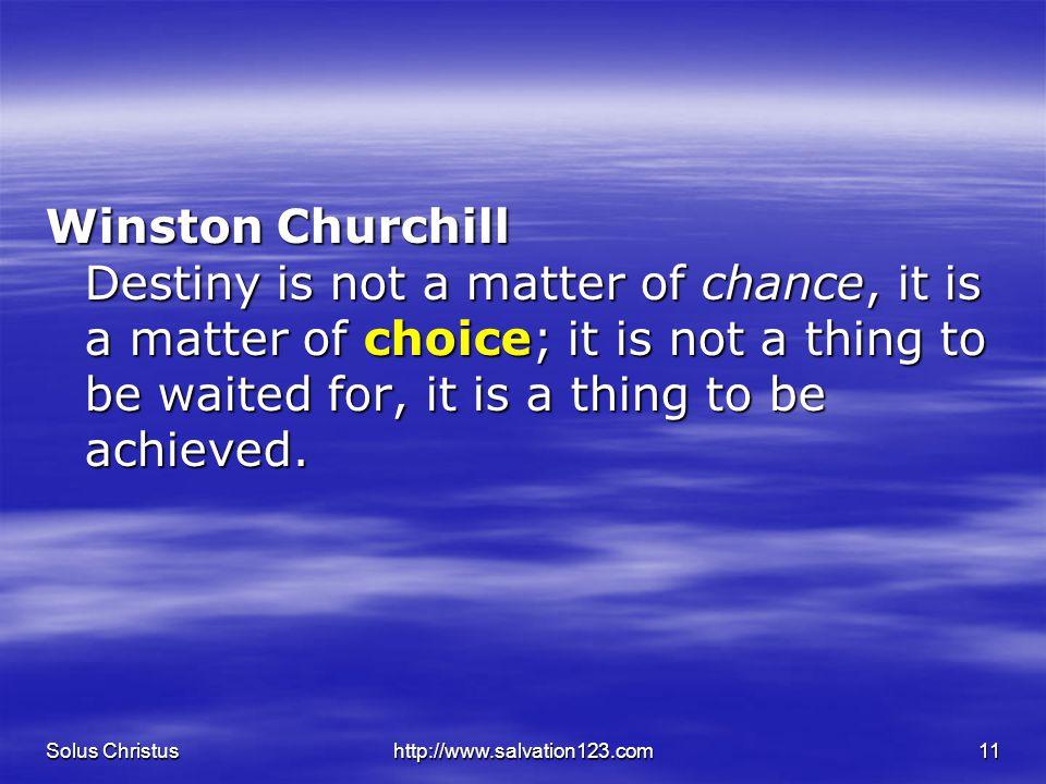 Solus Christushttp://www.salvation123.com11 Winston Churchill Destiny is not a matter of chance, it is a matter of choice; it is not a thing to be wai