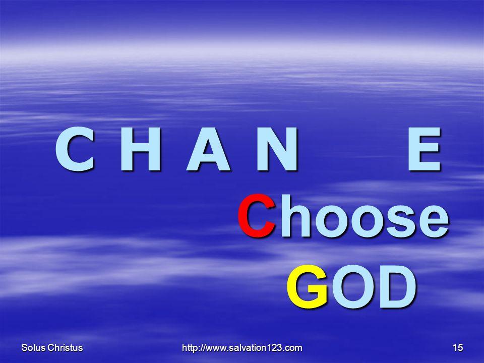 Solus Christus http://www.salvation123.com15 C H A N E Choose GOD Choose GOD