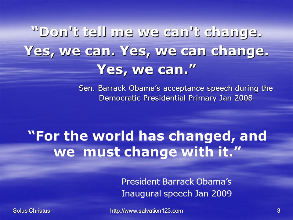 """Solus Christushttp://www.salvation123.com3 """"Don't tell me we can't change. Yes, we can. Yes, we can change. Yes, we can."""" Sen. Barrack Obama's accepta"""
