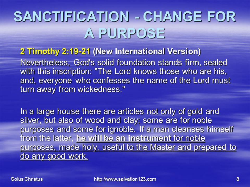 Solus Christushttp://www.salvation123.com8 SANCTIFICATION - CHANGE FOR A PURPOSE 2 Timothy 2:19-21 (New International Version) Nevertheless, God's sol