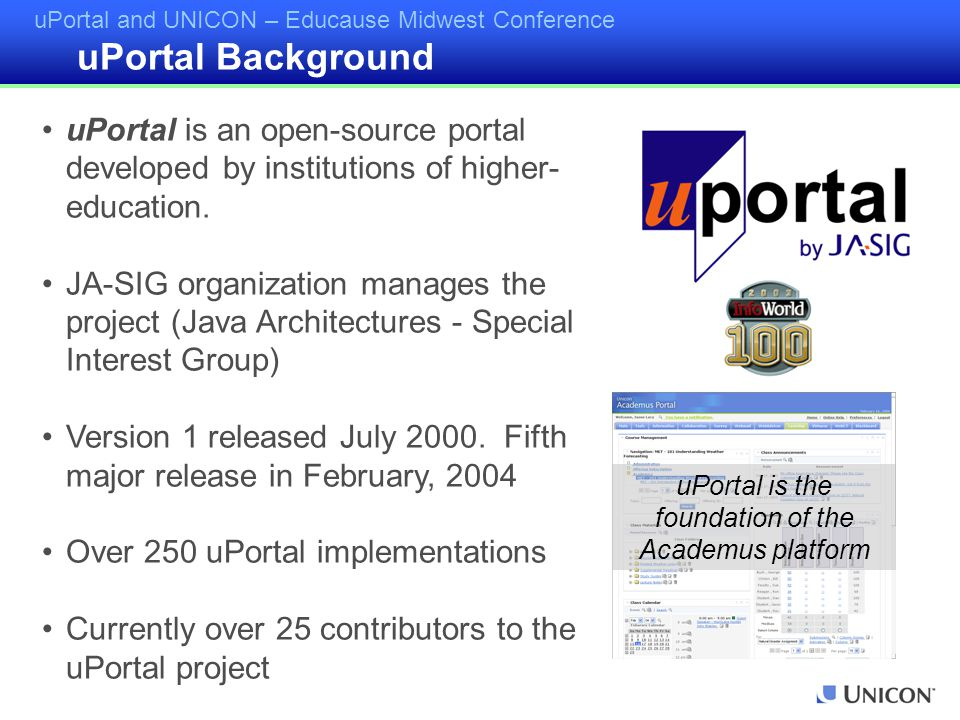 uPortal and UNICON – Educause Midwest Conference uPortal is an open-source portal developed by institutions of higher- education.