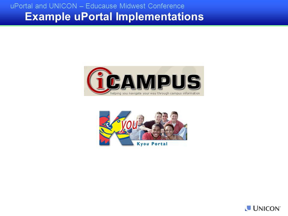 uPortal and UNICON – Educause Midwest Conference Example uPortal Implementations