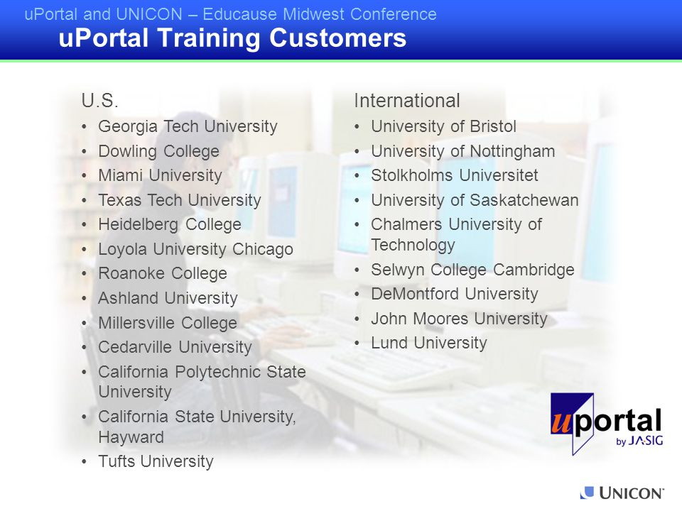 uPortal and UNICON – Educause Midwest Conference U.S. Georgia Tech University Dowling College Miami University Texas Tech University Heidelberg Colleg