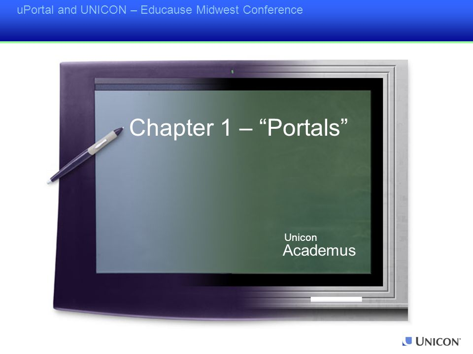 "uPortal and UNICON – Educause Midwest Conference Chapter 1 – ""Portals"" Academus Unicon"